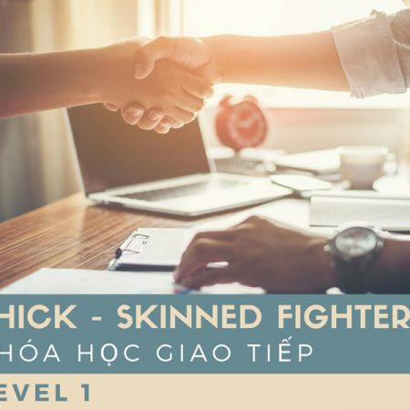 Thick-skinned fighters – Khóa học giao tiếp (LEVEL 1)