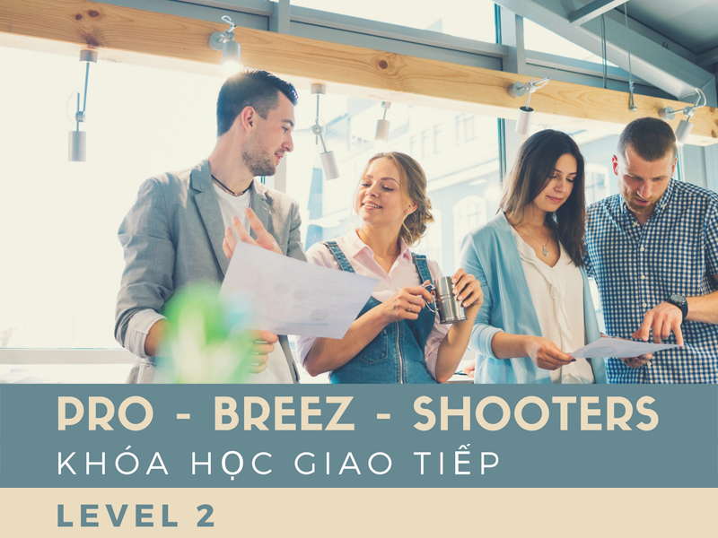 Pro – breeze – shooters – Khóa học giao tiếp (LEVEL2)